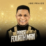 Joe Praize New Album 'The Praise Of The Fourth Man'