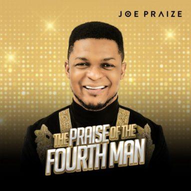 Joe Praize New Album 'The Praise Of The Fourth Man'