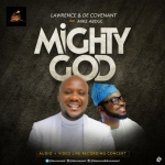 [Audio + Video] Lawrence & DeCovenant – Mighty God Ft. Mike Abdul