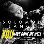 """Solomon Lange """"You Have Done Me Well""""Mp3 Download"""
